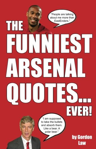 The Funniest Arsenal Quotes...Ever! - Book